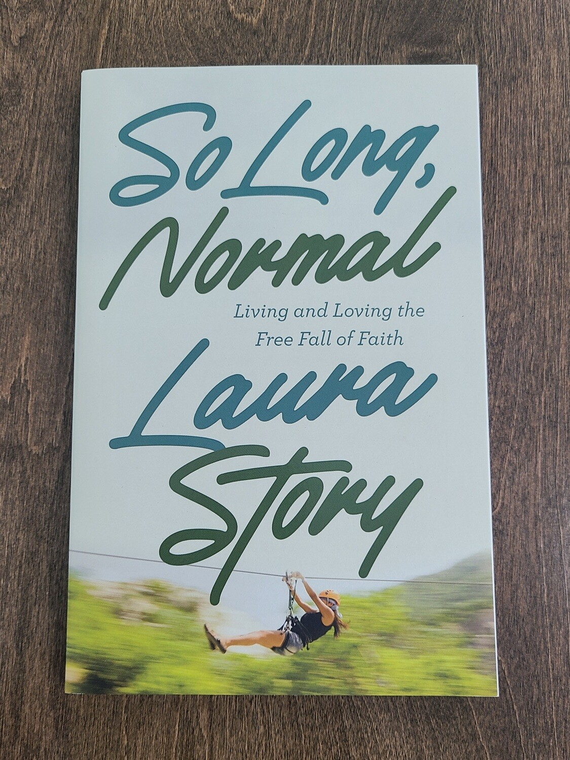 So Long, Normal: Living and Loving the Free Fall of Faith by Laura Story