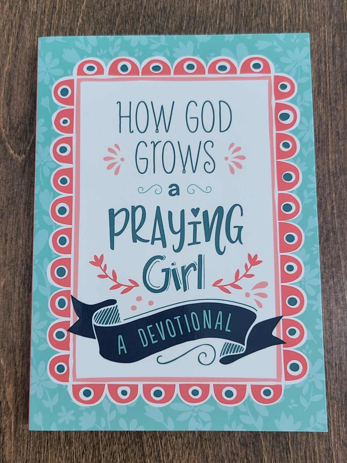 How God grows a Praying Girl by JoAnne Simmons with Jodi Simmons and Lilly Simmons
