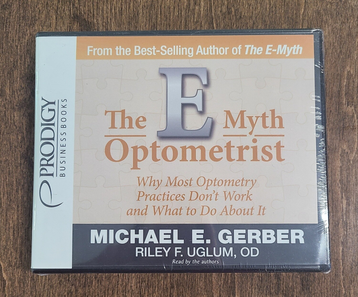 The E-Myth Optometrist: Why Most Optometry Practices Don't Work and What to Do About It by Michael E. Gerber and Riley F. Uglum