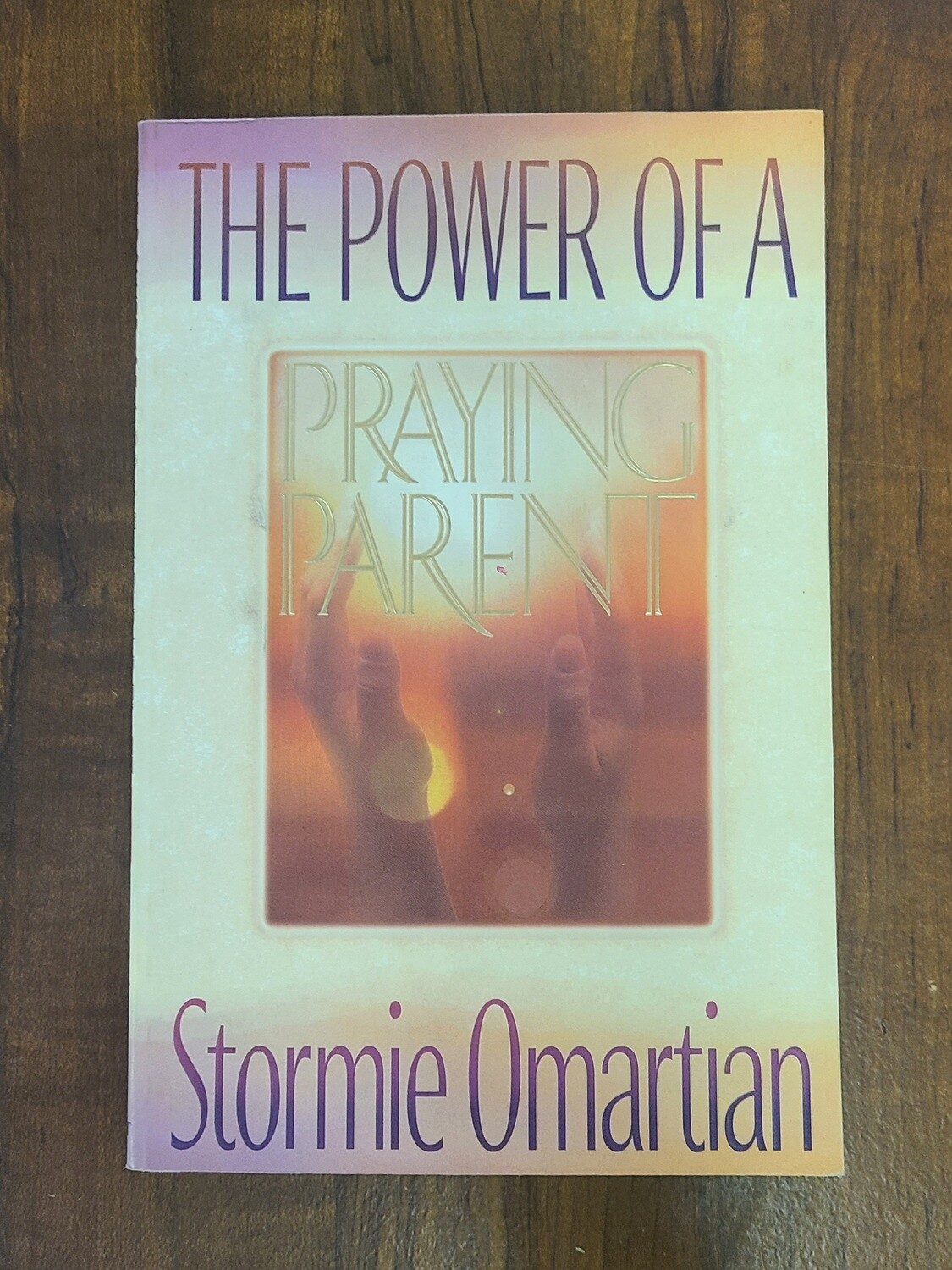 The Power of a Praying Parent by Stormie O'Martian
