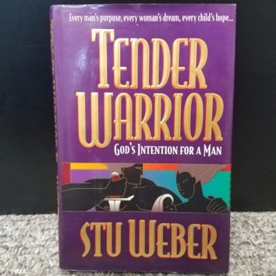Tender Warrior: God's Intention For A Man by Stu Weber