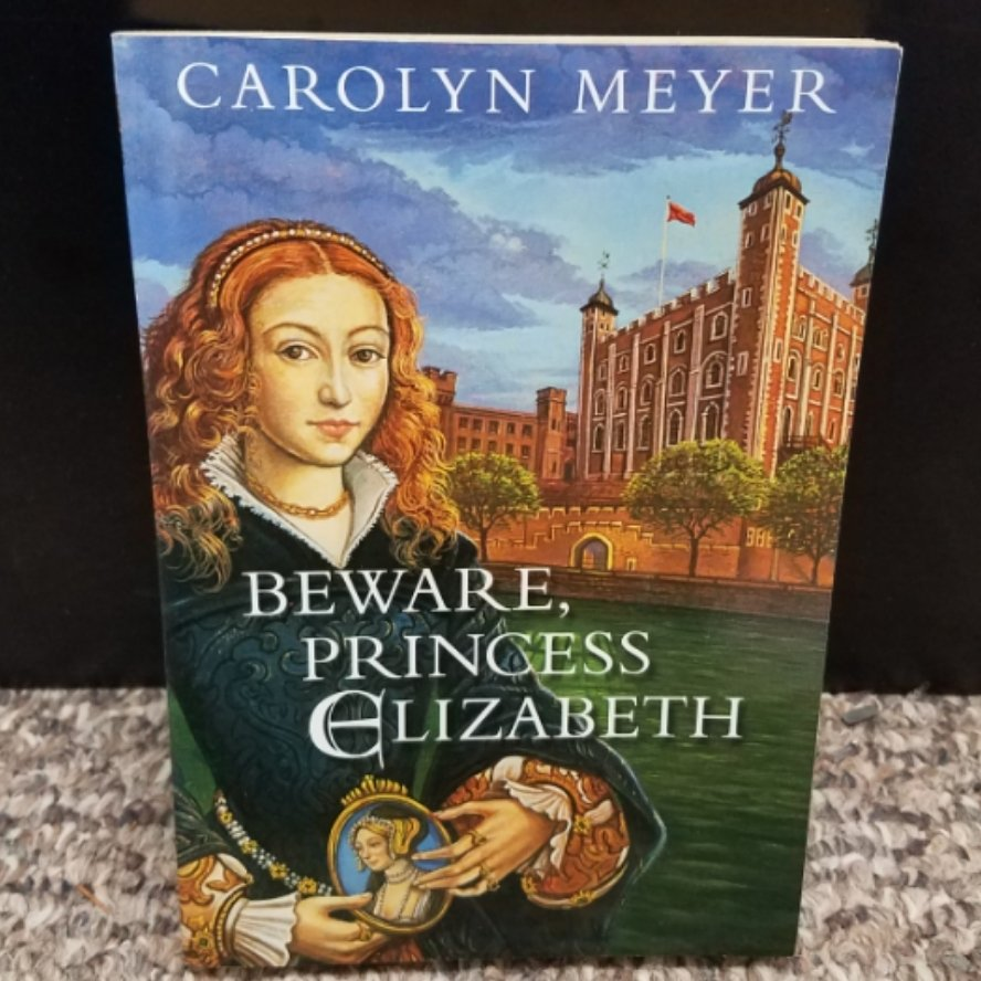 Beware, Princess Elizabeth by Carolyn Meyer