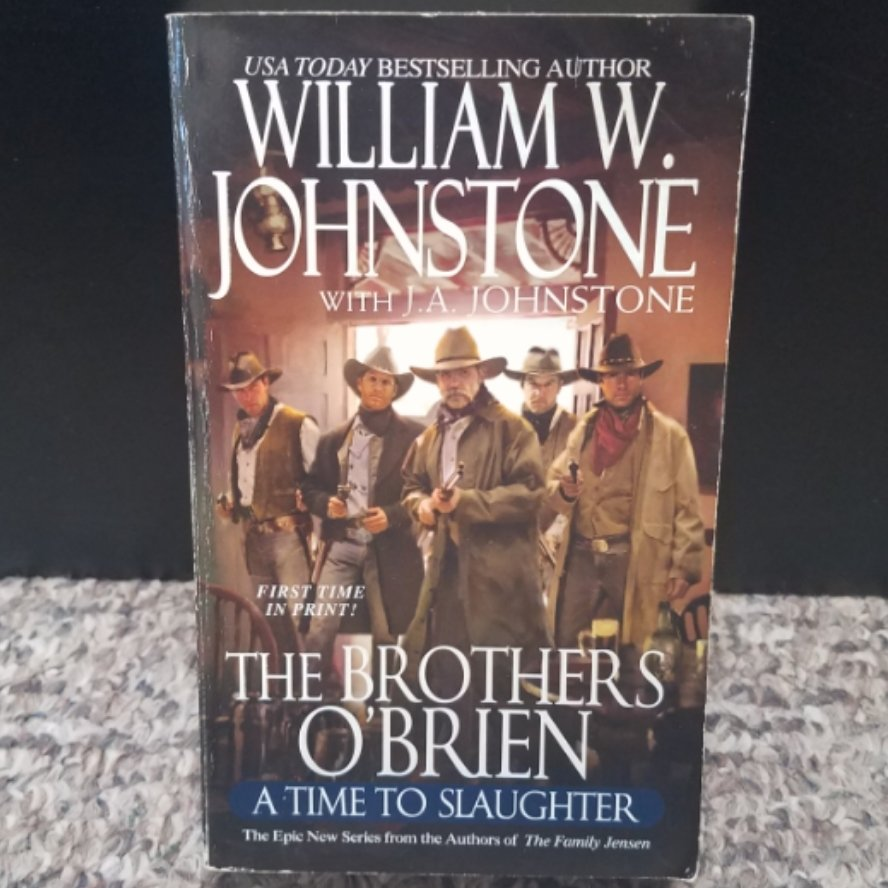 The Brothers O'Brien: A Time To Slaughter by William W. Johnstone with J.A. Johnstone
