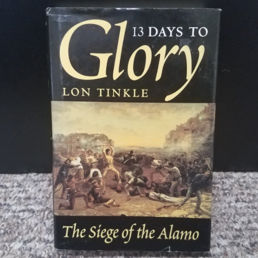 13 Days To Glory: The Siege of the Alamo by Lon Tinkle