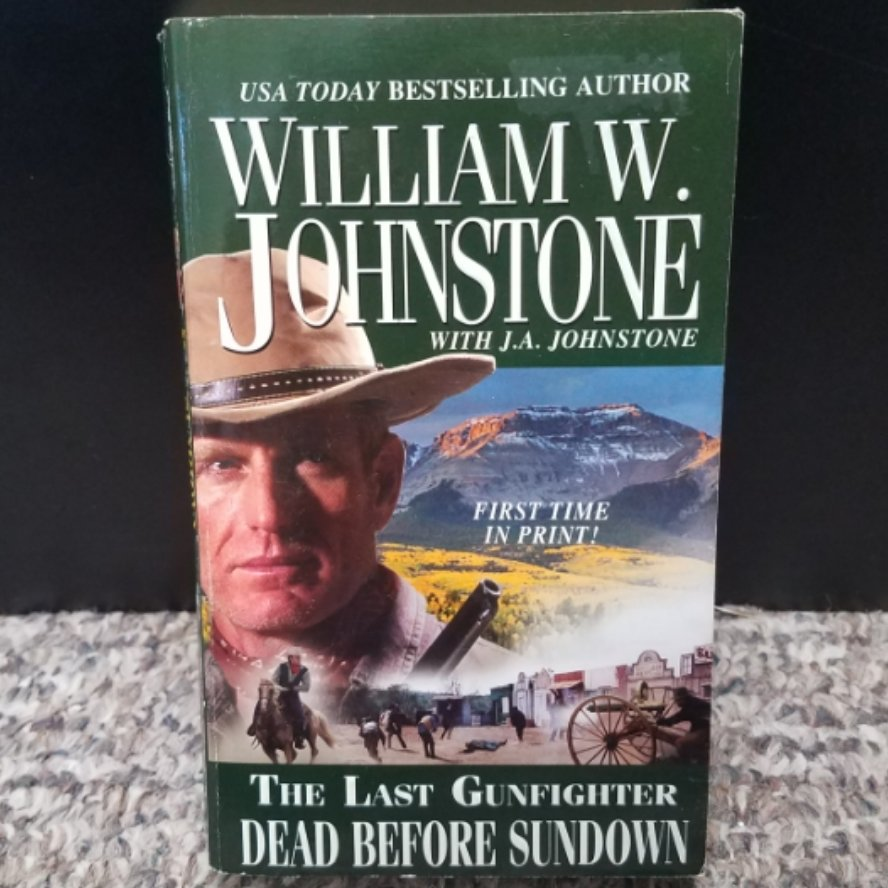 The Last Gunfighter: Dead Before Sundown by William W. Johnstone with J.A. Johnstone