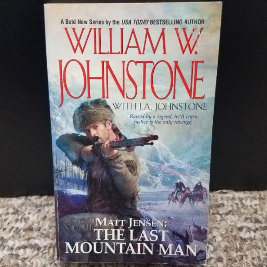 Matt Jensen: The Last Mountain Man by William W. Johnstone with J.A. Johnstone