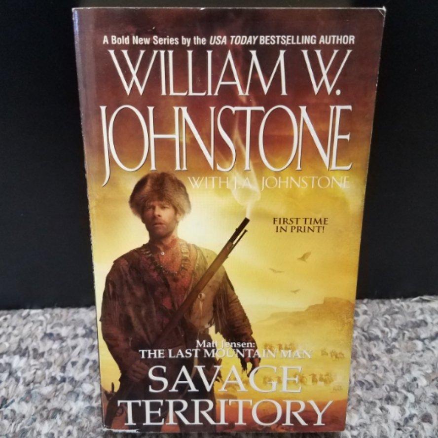 Matt Jensen: The Last Mountain Man - Savage Territory by William W. Johnstone with J.A. Johnstone
