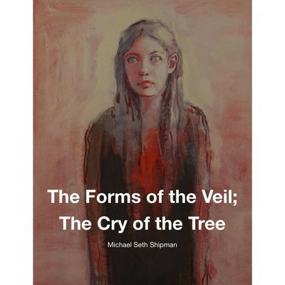 The Forms of the Veil; The Cry of the Tree