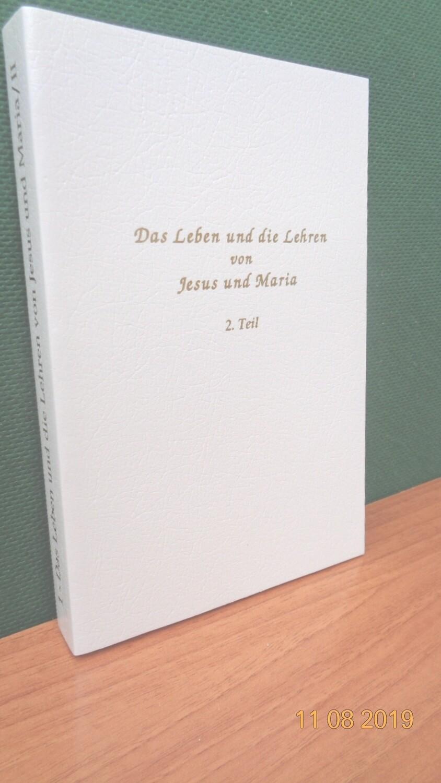 Das Leben und die Lehren von Jesus und Maria, 2.Teil. Zusammengestellt von Werner Schroeder.
