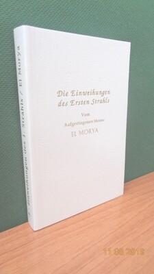 Die Einweihungen des Ersten Strahls. Zusammengestellt von Werner Schroeder.