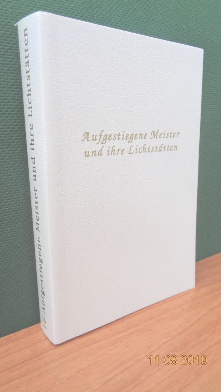 Aufgestiegene Meister und Ihre Lichtstätten. Zusammengestellt von Werner Schroeder.
