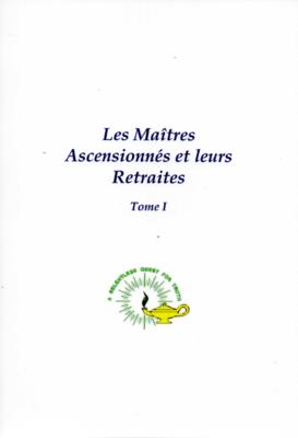 Les Maîtres Ascensionnés et leurs Retraites, Tome I, W.Schroeder