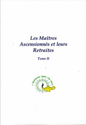 Les Maîtres Ascensionnés et leurs Retraites, Tome II, W.Schroeder