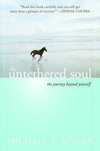 UNTETHERED SOUL: The Journey Beyond Yourself  By: Michael A. Singer