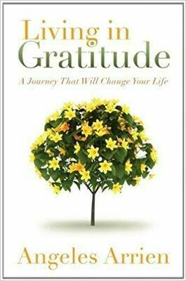 By Angeles Arrien - Living in Gratitude: A Journey That Will Change Your Life (6.1.2013)  by Angeles Arrien (Author)