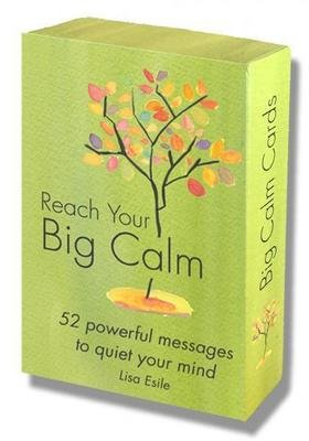 REACH YOUR BIG CALM: 52 Powerful Messages to Quiet Your Mind (52 cards, boxed)