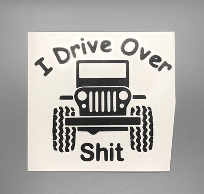 I Drive Over Shit Decal