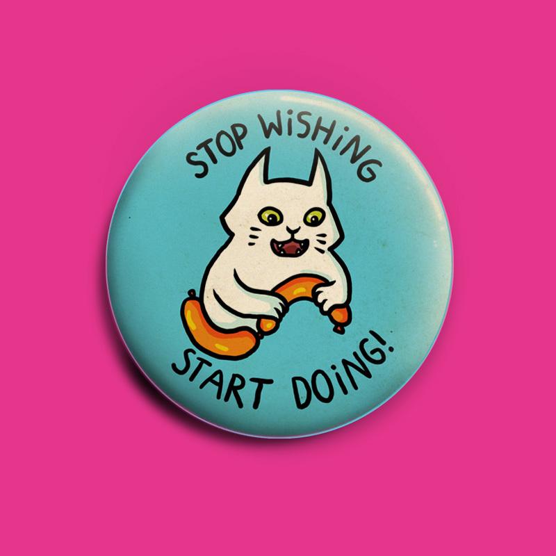 Stop wishing - start doing button -  50 mm button