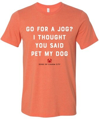 Go For A Jog? I Thought You Said Pet My Dog Tee