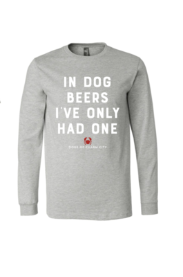 In Dog Beers I've Only Had One Long Sleeve Tee