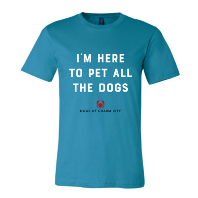 I'm Here to Pet All The Dogs Tee