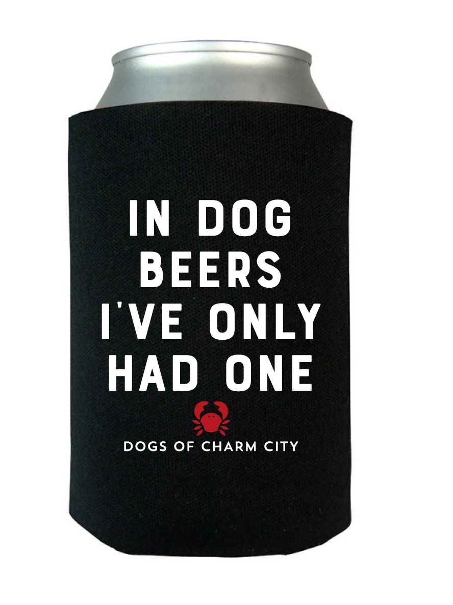 In Dog Beers I've Only Had One Koozie - RAVENS EDITION