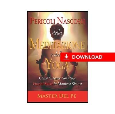 Pericoli Nascosti della Meditazione e dello Yoga (download)