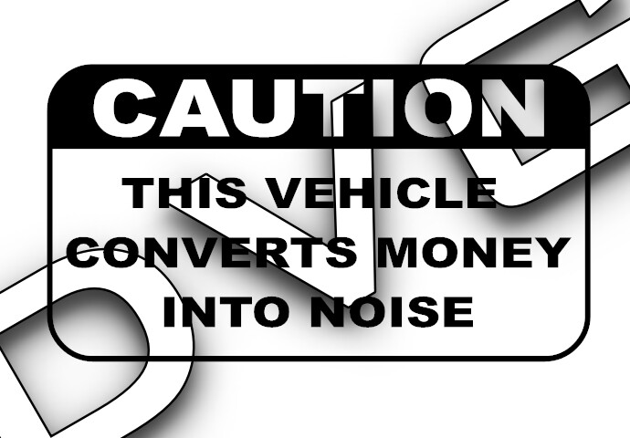 Caution This Vehicle Converts Money Into Noise