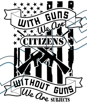 With Guns We Are Citizens / Without Guns We Are Subjects