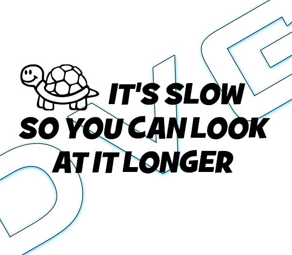 It's slow...