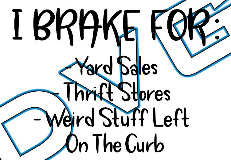 I Brake For: