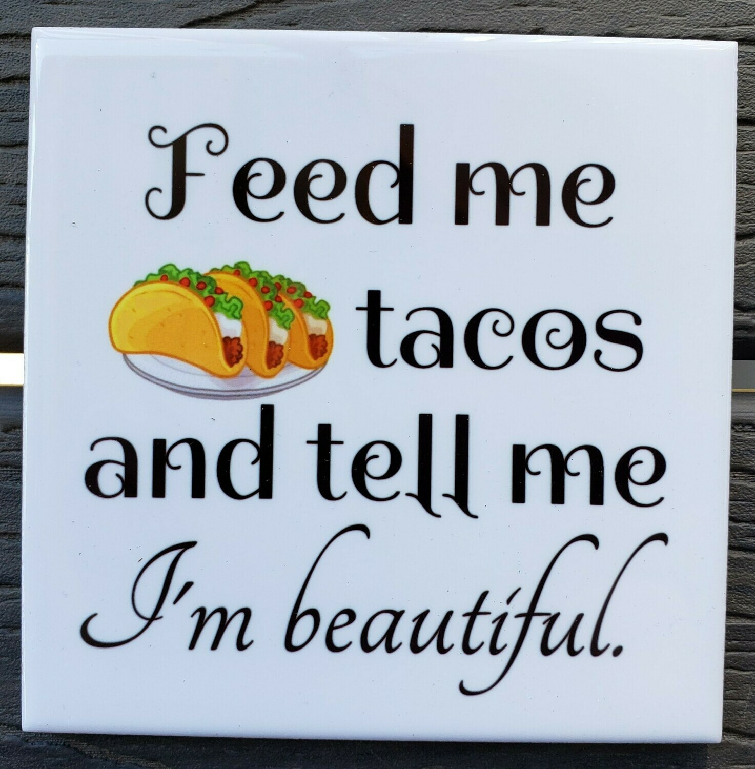 Feed Me Tacos and Tell Me I'm Beautiful Ceramic Drink Coaster