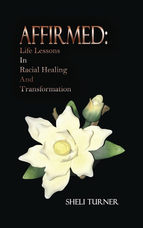 AFFIRMED:  Life Lessons In Racial Healing And Transformation--HARDCOVER
