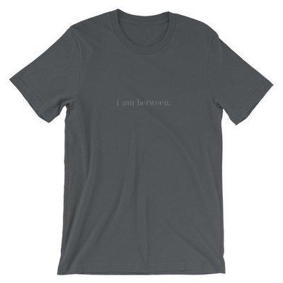 I Am Between T-Shirt (Charcoal)