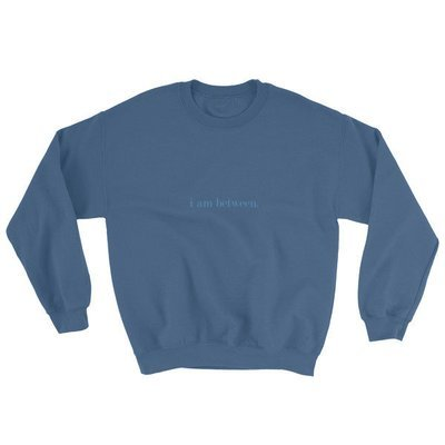 I Am Between Sweatshirt