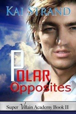POLAR OPPOSITES (Super Villain Academy bk 2) Young adult speculative fiction