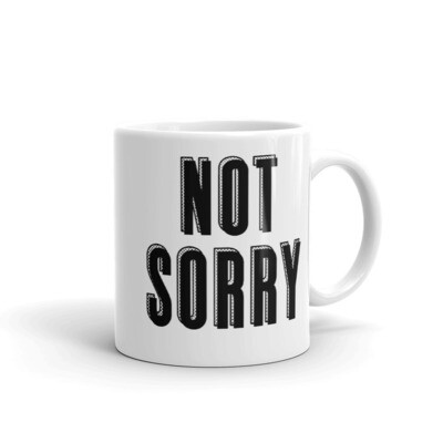 NOT SORRY Mug