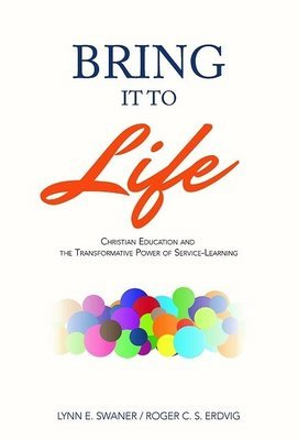 Bring It To Life: Christian Education and the Transformative Power of Service-Learning