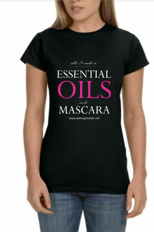 All I Need is Essential Oils & Mascara Tshirt