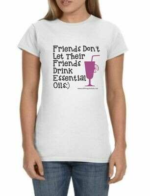 Friends Don't Let Their Friends Drink Essential Oils Tshirt
