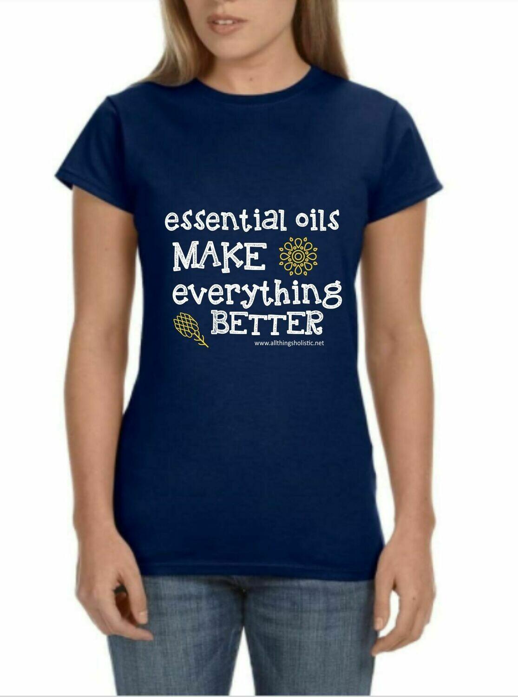 Essential Oils Make Everything Better Tshirt