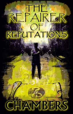The Repairer of Reputations by Robert W. Chambers (Classic Chapbook #3, introduction TBA, Afterword by Christopher Ropes and Robert S. Wilson, Pre-order)