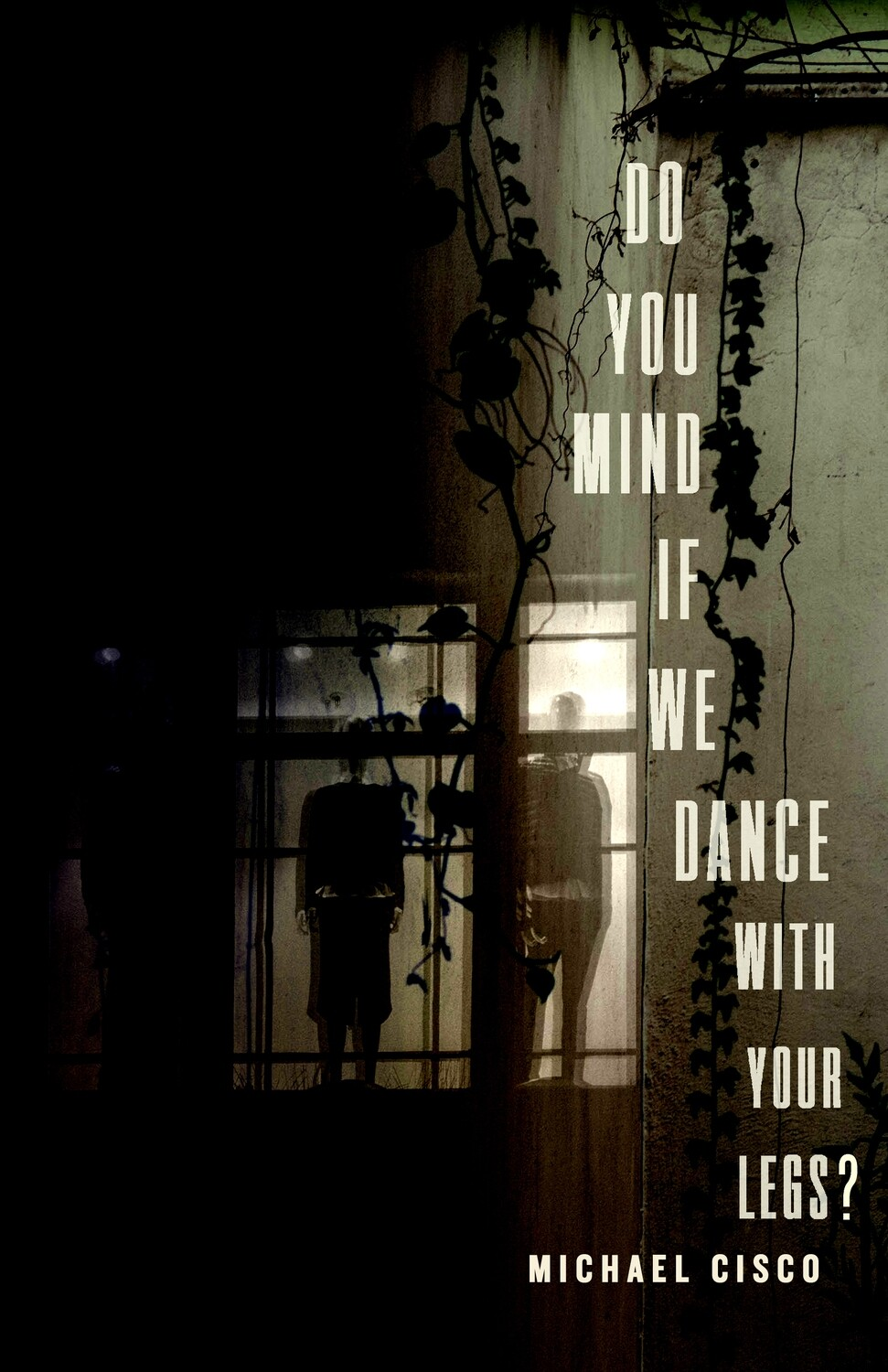 Do You Mind If We Dance With Your Legs? by Michael Cisco (Charitable Chapbook #7)