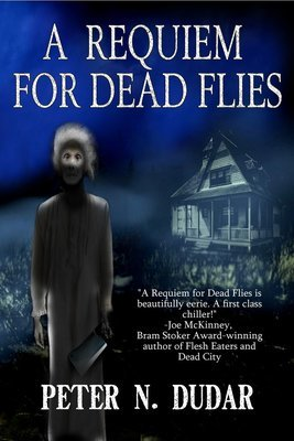 A Requiem for Dead Flies by Peter N. Dudar