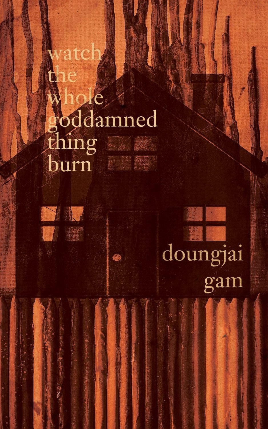 watch the whole goddamned thing burn by Doungjai Gam (Charitable Chapbook #3)