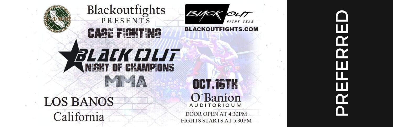 Preferred Admission Ticket to October 16, 2021 Black Out Night of Champions Cage Fighting MMA at O'Banion Auditorium, Los Banos California