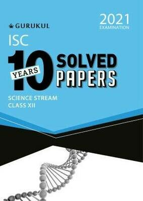 10 Years Solved Papers - Science: ISC Class 12 for 2021 Examination  (English, Paperback, Gurukul Books)