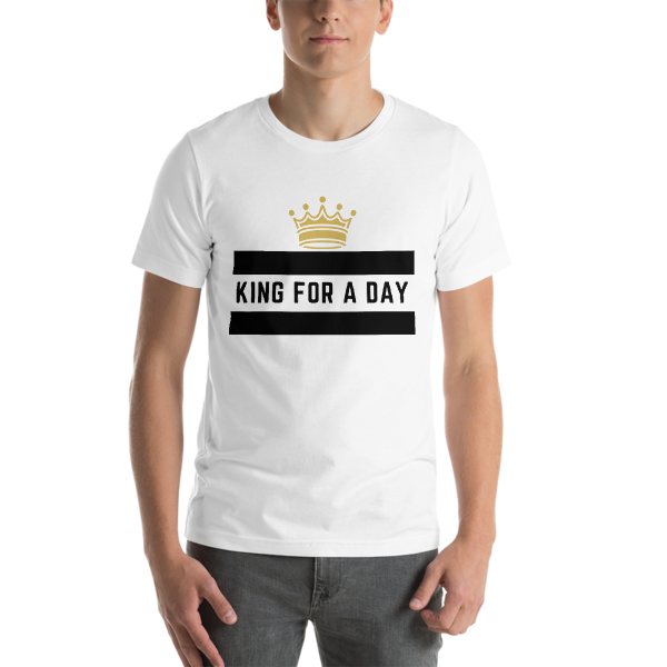 Short-Sleeve Unisex King For a Day Tee