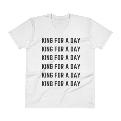 V-Neck King For A Day Tee
