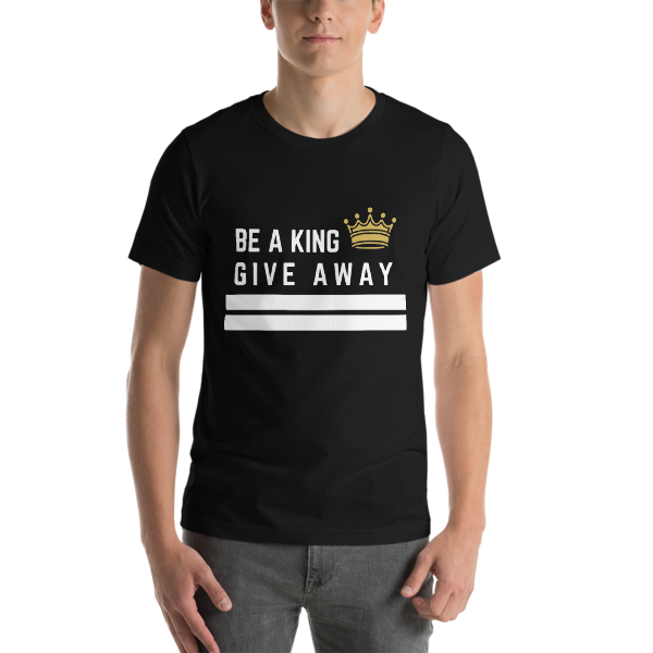 Short-Sleeve Be a King Give away Tee